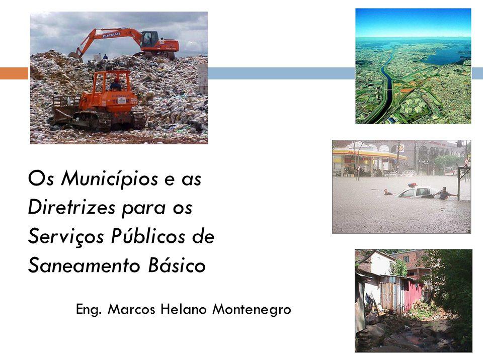 Os Municípios e as Diretrizes para os Serviços Públicos de Saneamento Básico Eng.