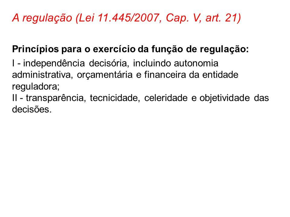 A regulação (Lei 11.445/2007, Cap. V, art. 21)
