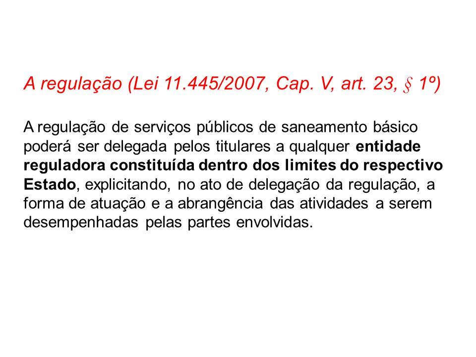 A regulação (Lei 11.445/2007, Cap. V, art. 23, § 1º)