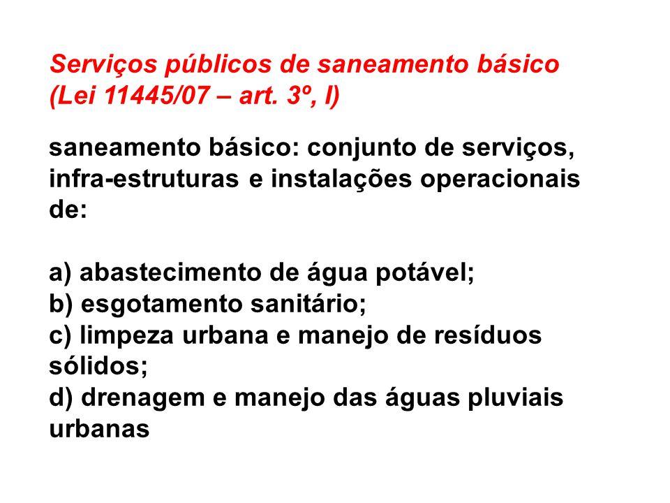 Serviços públicos de saneamento básico (Lei 11445/07 – art. 3º, I)