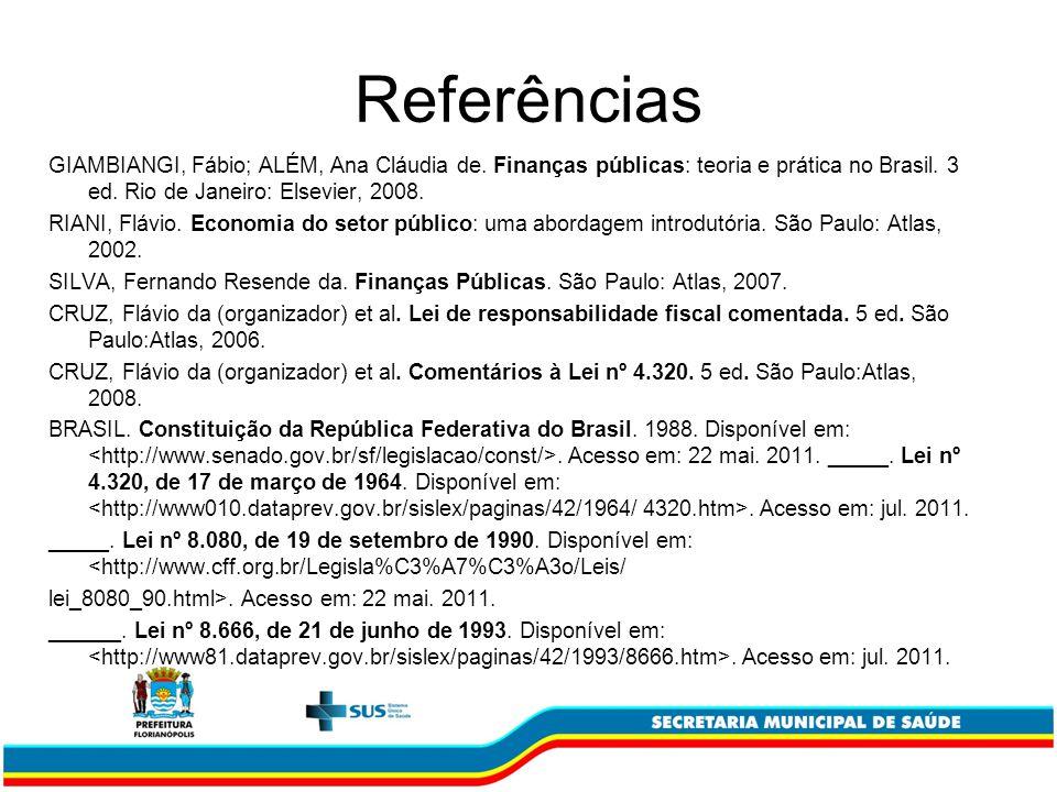 Referências GIAMBIANGI, Fábio; ALÉM, Ana Cláudia de. Finanças públicas: teoria e prática no Brasil. 3 ed. Rio de Janeiro: Elsevier, 2008.