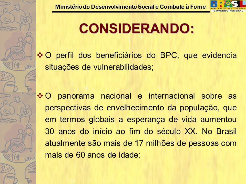 CONSIDERANDO: O perfil dos beneficiários do BPC, que evidencia situações de vulnerabilidades;