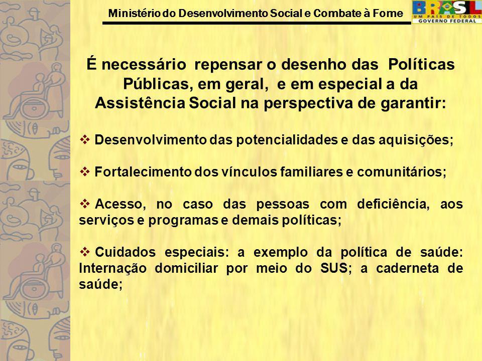 É necessário repensar o desenho das Políticas Públicas, em geral, e em especial a da Assistência Social na perspectiva de garantir: