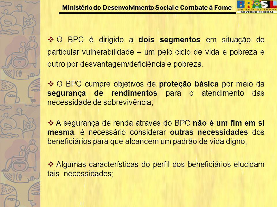 O BPC é dirigido a dois segmentos em situação de particular vulnerabilidade – um pelo ciclo de vida e pobreza e outro por desvantagem/deficiência e pobreza.
