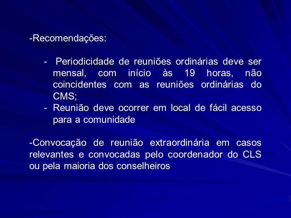 Recomendações: Periodicidade de reuniões ordinárias deve ser mensal, com início às 19 horas, não coincidentes com as reuniões ordinárias do CMS;