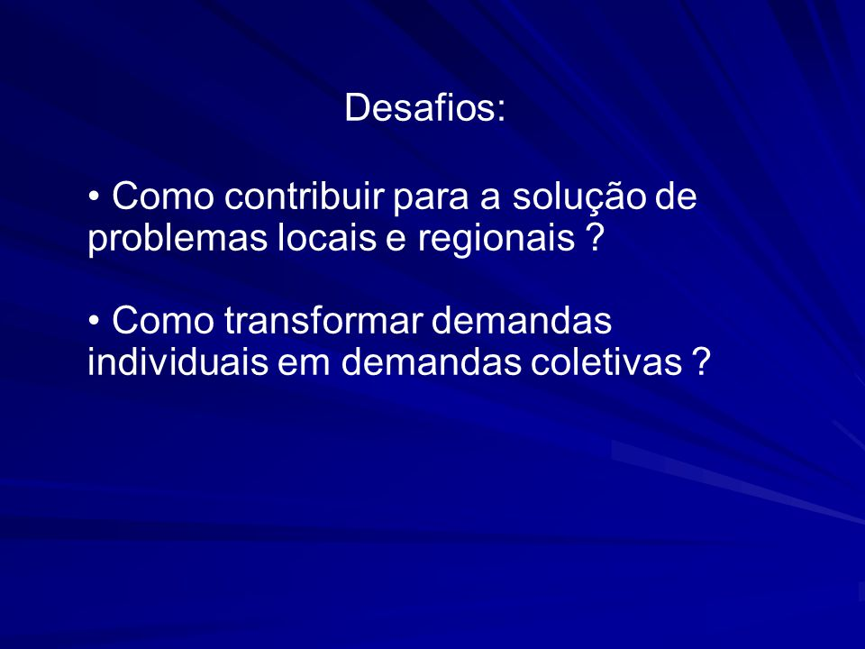 Desafios: Como contribuir para a solução de problemas locais e regionais .