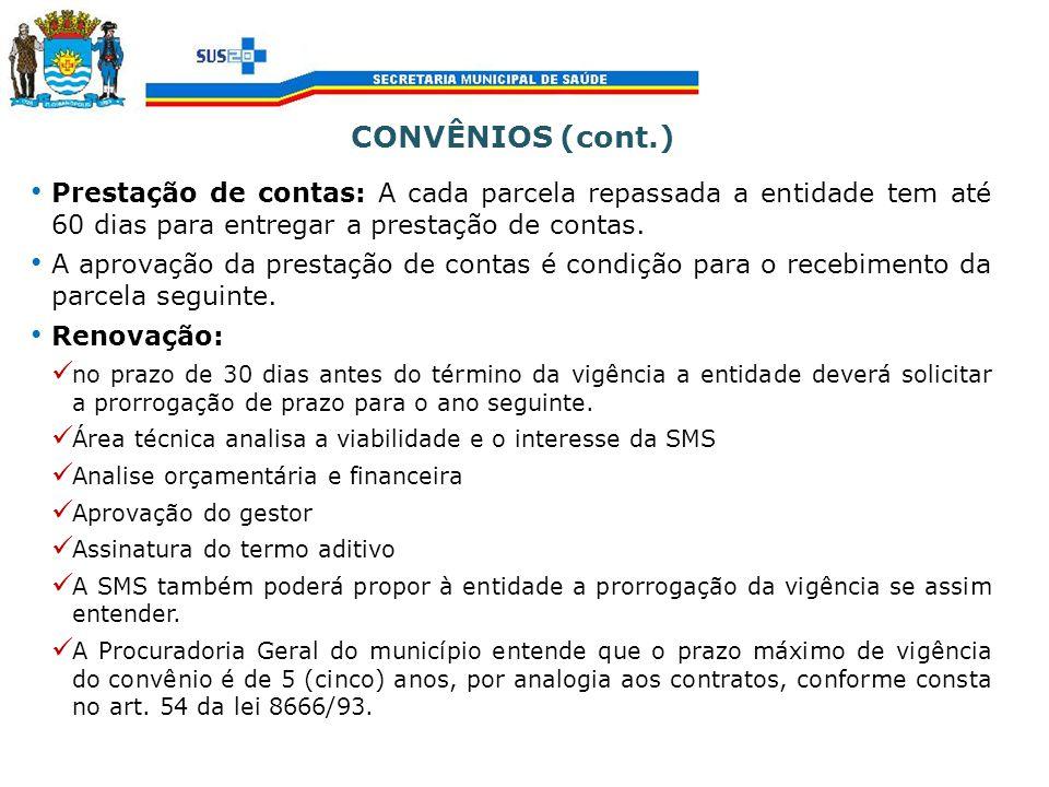 CONVÊNIOS (cont.) Prestação de contas: A cada parcela repassada a entidade tem até 60 dias para entregar a prestação de contas.