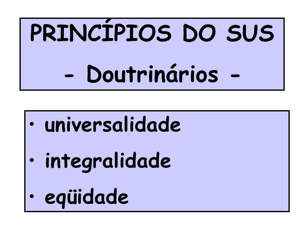 PRINCÍPIOS DO SUS - Doutrinários -