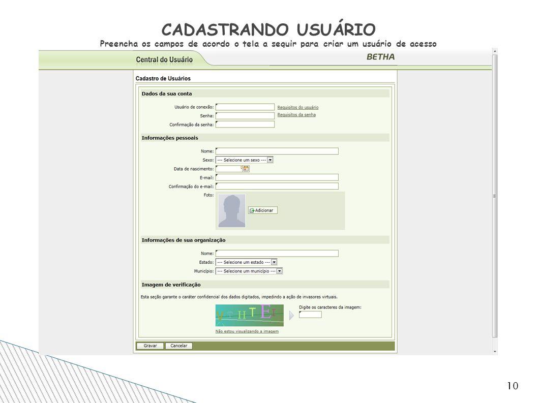 CADASTRANDO USUÁRIO Preencha os campos de acordo o tela a seguir para criar um usuário de acesso