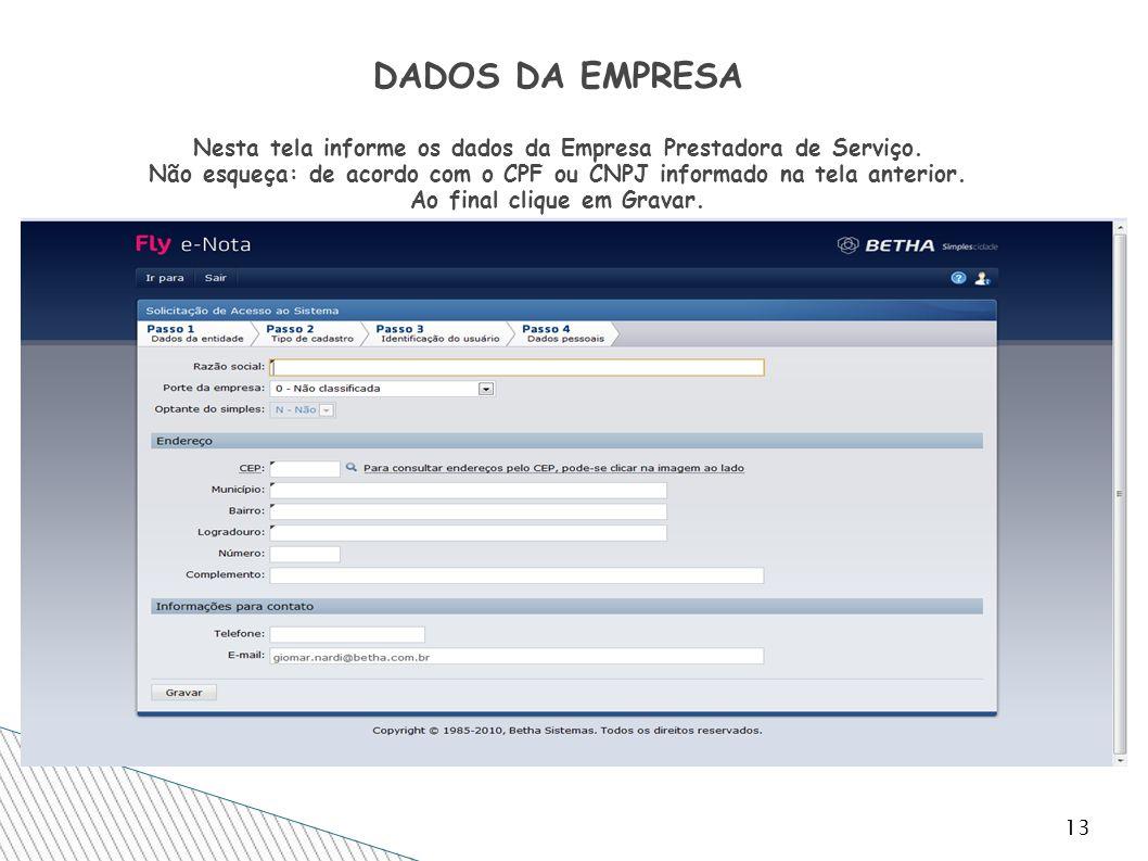 DADOS DA EMPRESA Nesta tela informe os dados da Empresa Prestadora de Serviço. Não esqueça: de acordo com o CPF ou CNPJ informado na tela anterior. Ao final clique em Gravar.