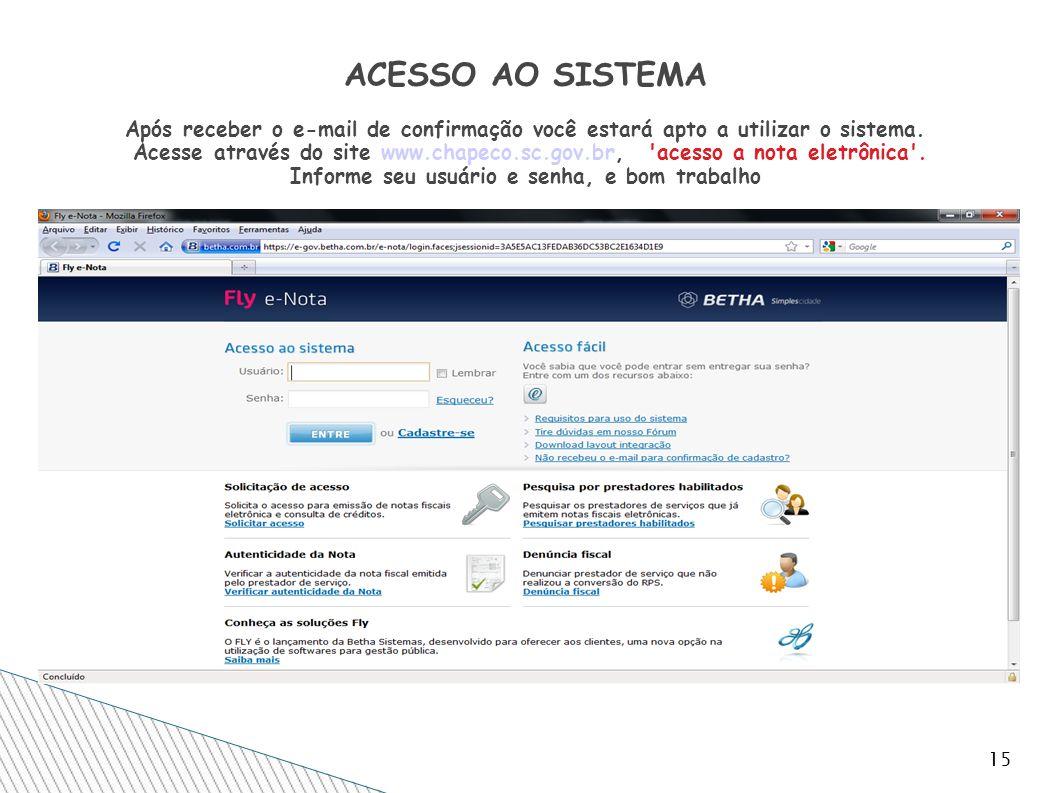 ACESSO AO SISTEMA Após receber o e-mail de confirmação você estará apto a utilizar o sistema. Acesse através do site www.chapeco.sc.gov.br, acesso a nota eletrônica . Informe seu usuário e senha, e bom trabalho