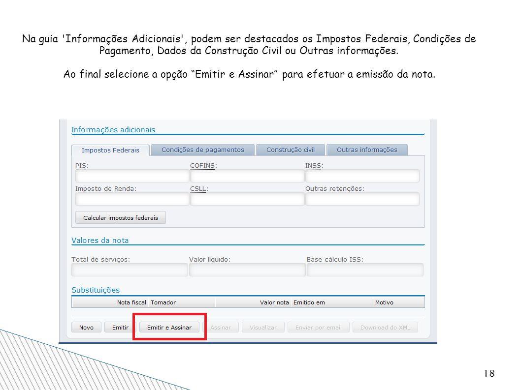 Na guia Informações Adicionais , podem ser destacados os Impostos Federais, Condições de Pagamento, Dados da Construção Civil ou Outras informações. Ao final selecione a opção Emitir e Assinar para efetuar a emissão da nota.