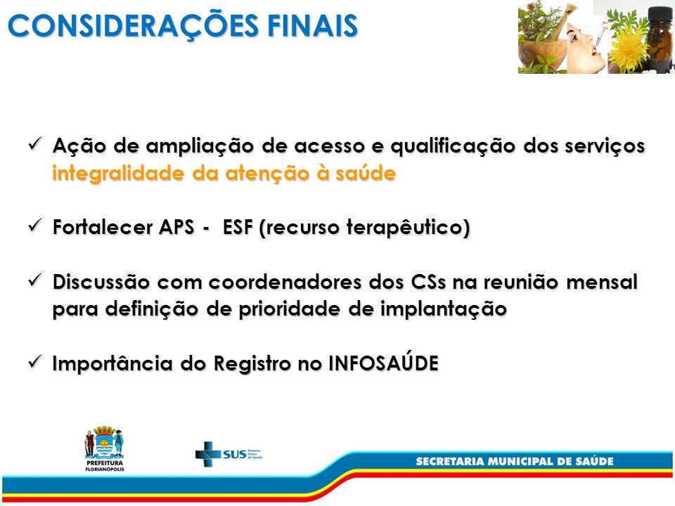 CONSIDERAÇÕES FINAIS Ação de ampliação de acesso e qualificação dos serviços integralidade da atenção à saúde.