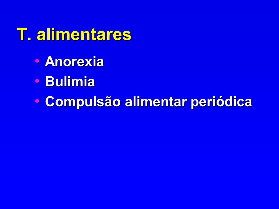 T. alimentares Anorexia Bulimia Compulsão alimentar periódica