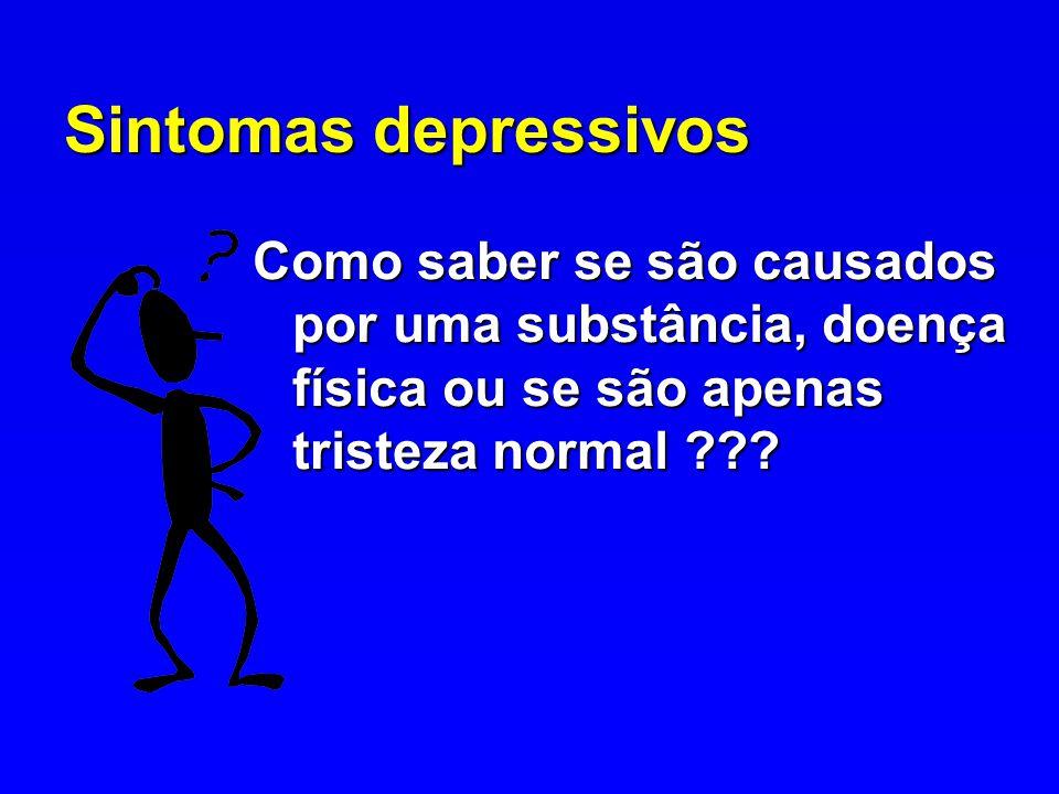 Sintomas depressivos Como saber se são causados por uma substância, doença física ou se são apenas tristeza normal