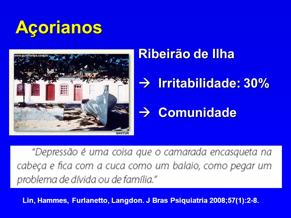 Açorianos Ribeirão de Ilha  Irritabilidade: 30%  Comunidade