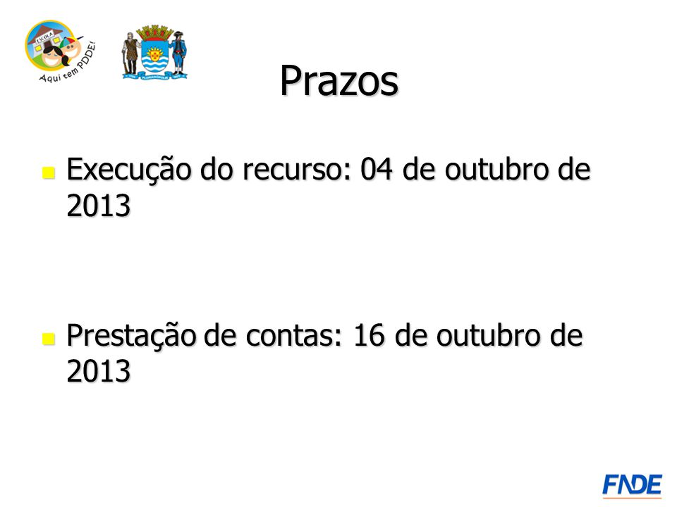 Prazos Execução do recurso: 04 de outubro de 2013