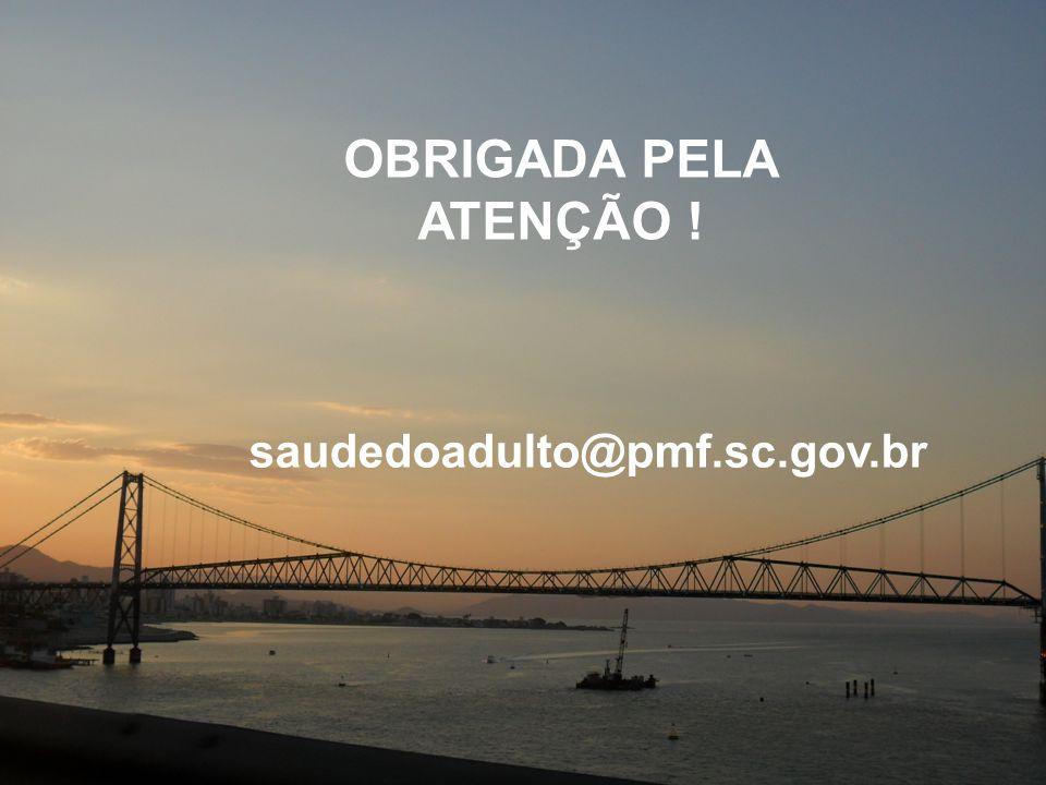 OBRIGADA PELA ATENÇÃO ! saudedoadulto@pmf.sc.gov.br