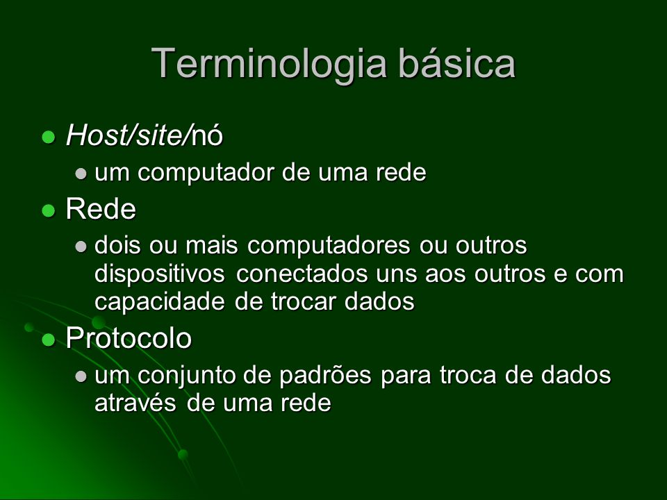 Terminologia básica Host/site/nó Rede Protocolo