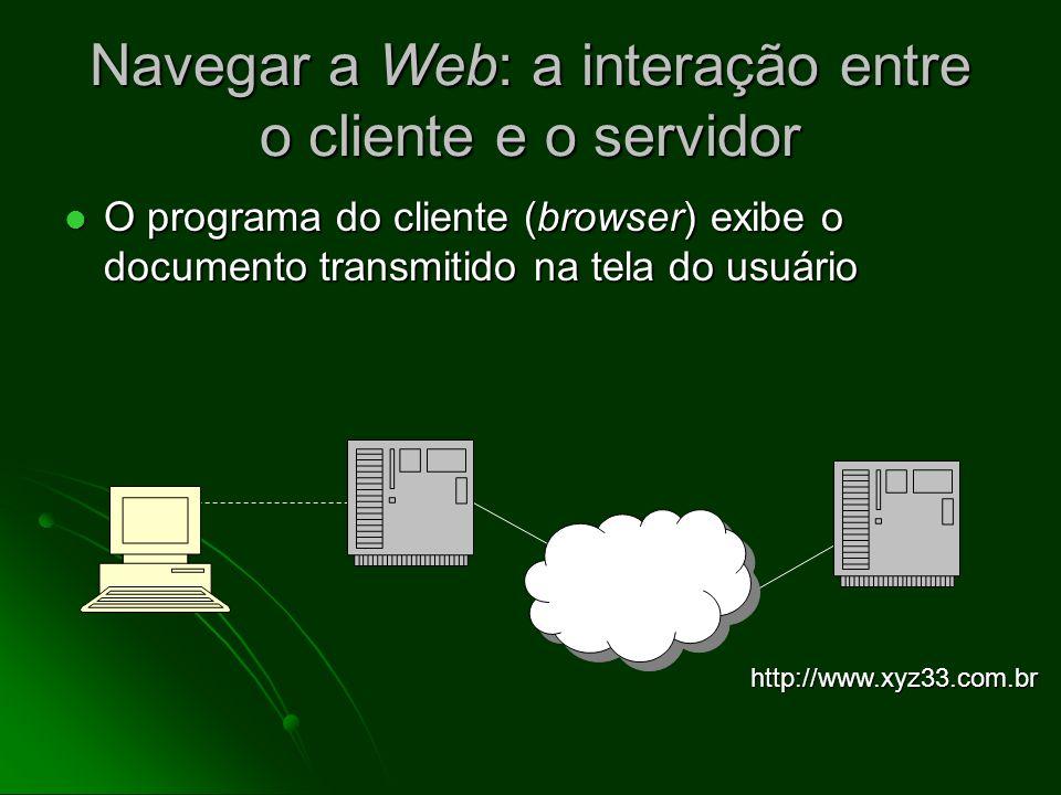 Navegar a Web: a interação entre o cliente e o servidor