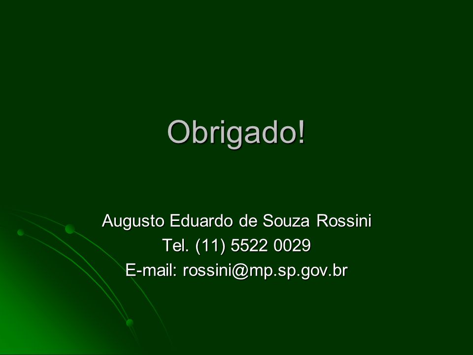 Obrigado! Augusto Eduardo de Souza Rossini Tel. (11) 5522 0029