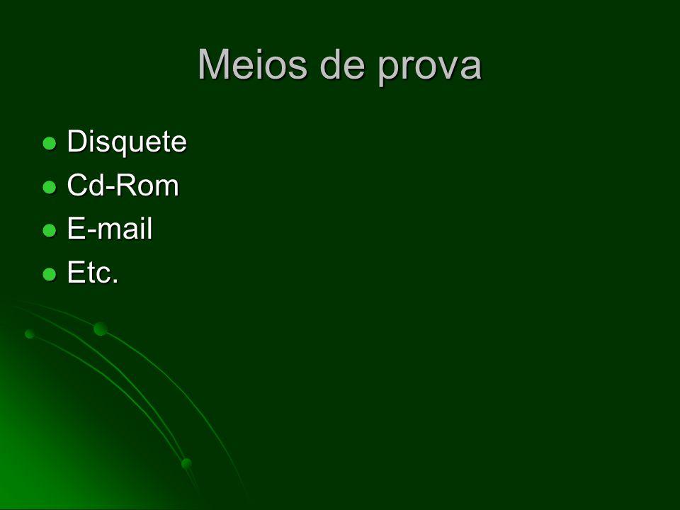 Meios de prova Disquete Cd-Rom E-mail Etc.