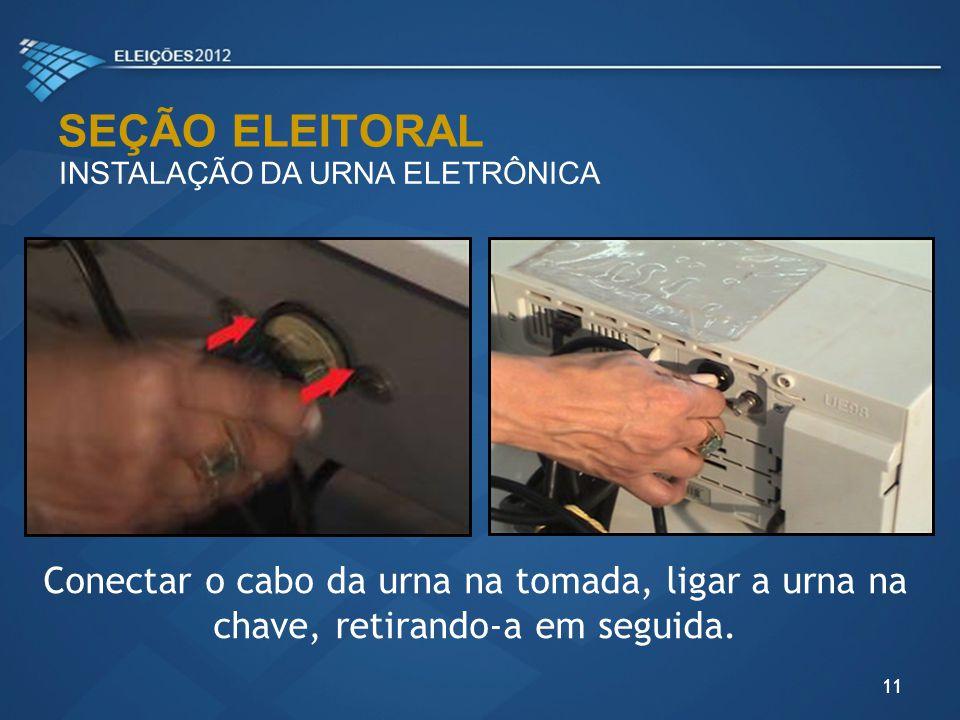 SEÇÃO ELEITORAL INSTALAÇÃO DA URNA ELETRÔNICA. Conectar o cabo da urna na tomada, ligar a urna na chave, retirando-a em seguida.