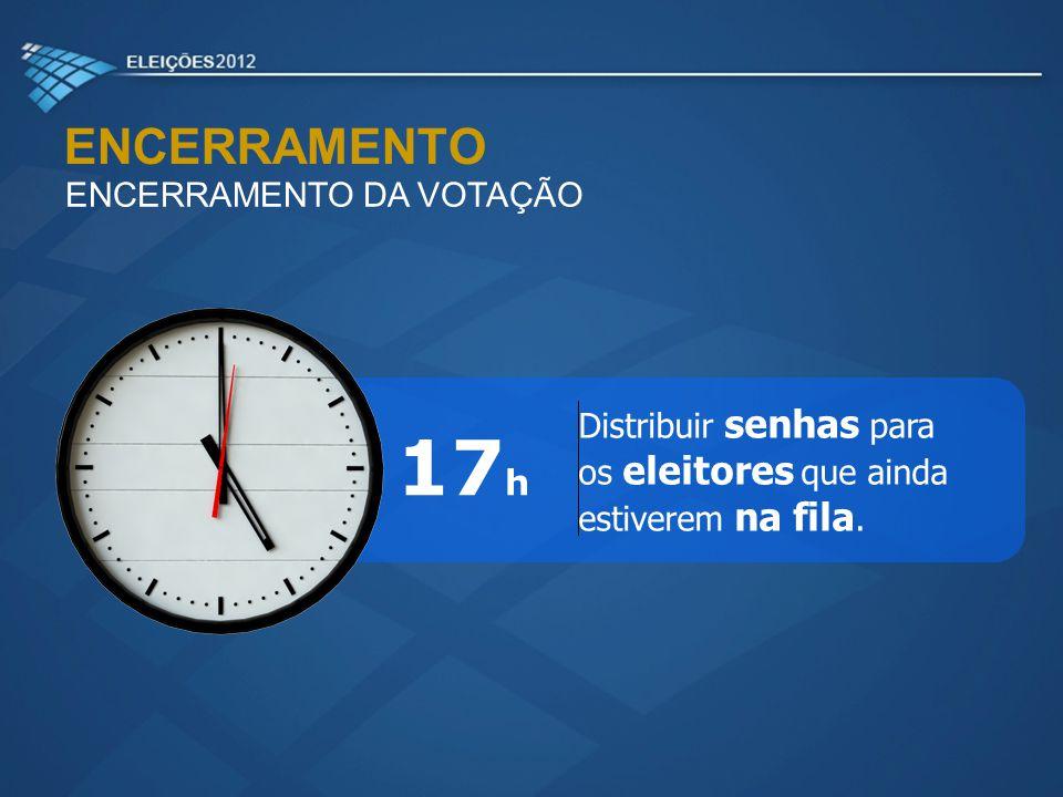 17h ENCERRAMENTO ENCERRAMENTO DA VOTAÇÃO Distribuir senhas para