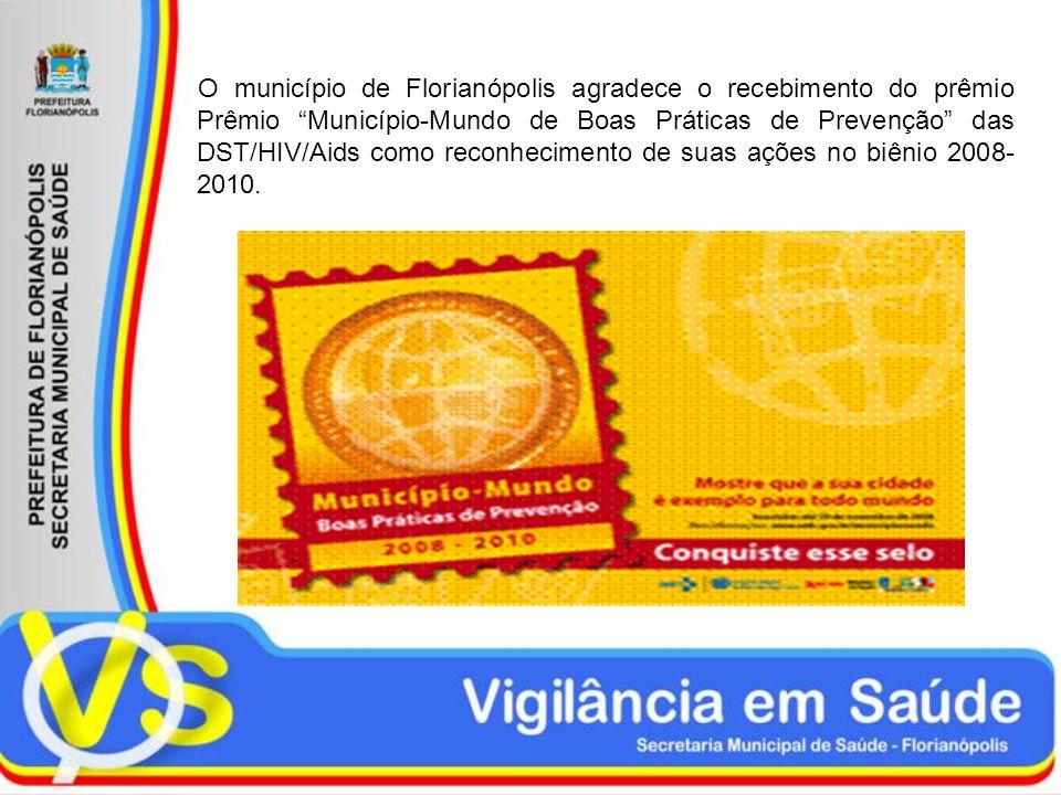 O município de Florianópolis agradece o recebimento do prêmio Prêmio Município-Mundo de Boas Práticas de Prevenção das DST/HIV/Aids como reconhecimento de suas ações no biênio 2008-2010.