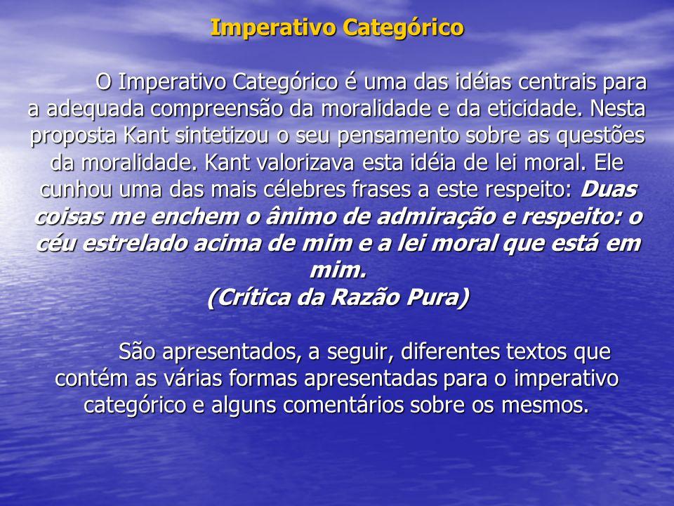 Imperativo Categórico O Imperativo Categórico é uma das idéias centrais para a adequada compreensão da moralidade e da eticidade.