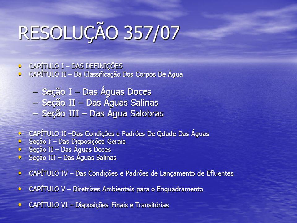 RESOLUÇÃO 357/07 Seção I – Das Águas Doces