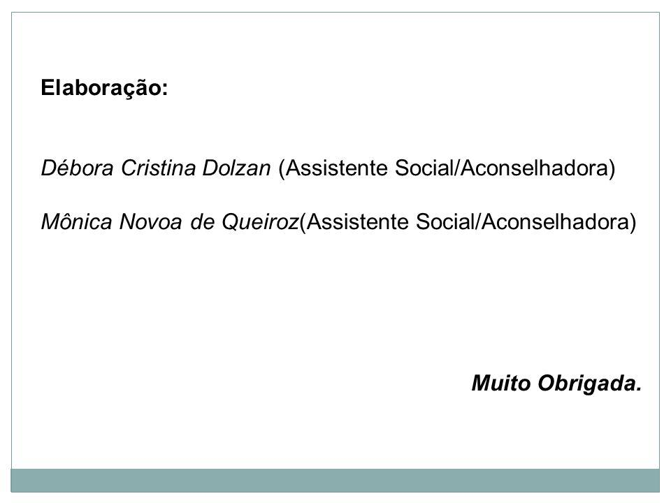 Elaboração: Débora Cristina Dolzan (Assistente Social/Aconselhadora) Mônica Novoa de Queiroz(Assistente Social/Aconselhadora)