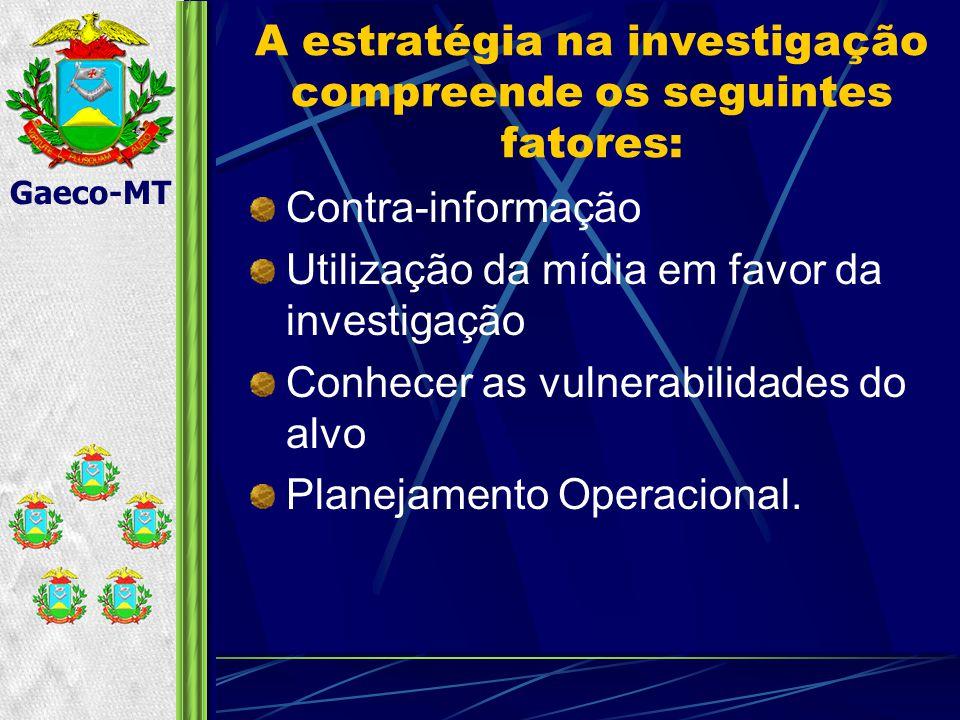 A estratégia na investigação compreende os seguintes fatores: