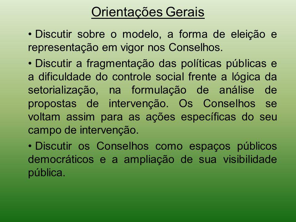 Orientações Gerais Discutir sobre o modelo, a forma de eleição e representação em vigor nos Conselhos.