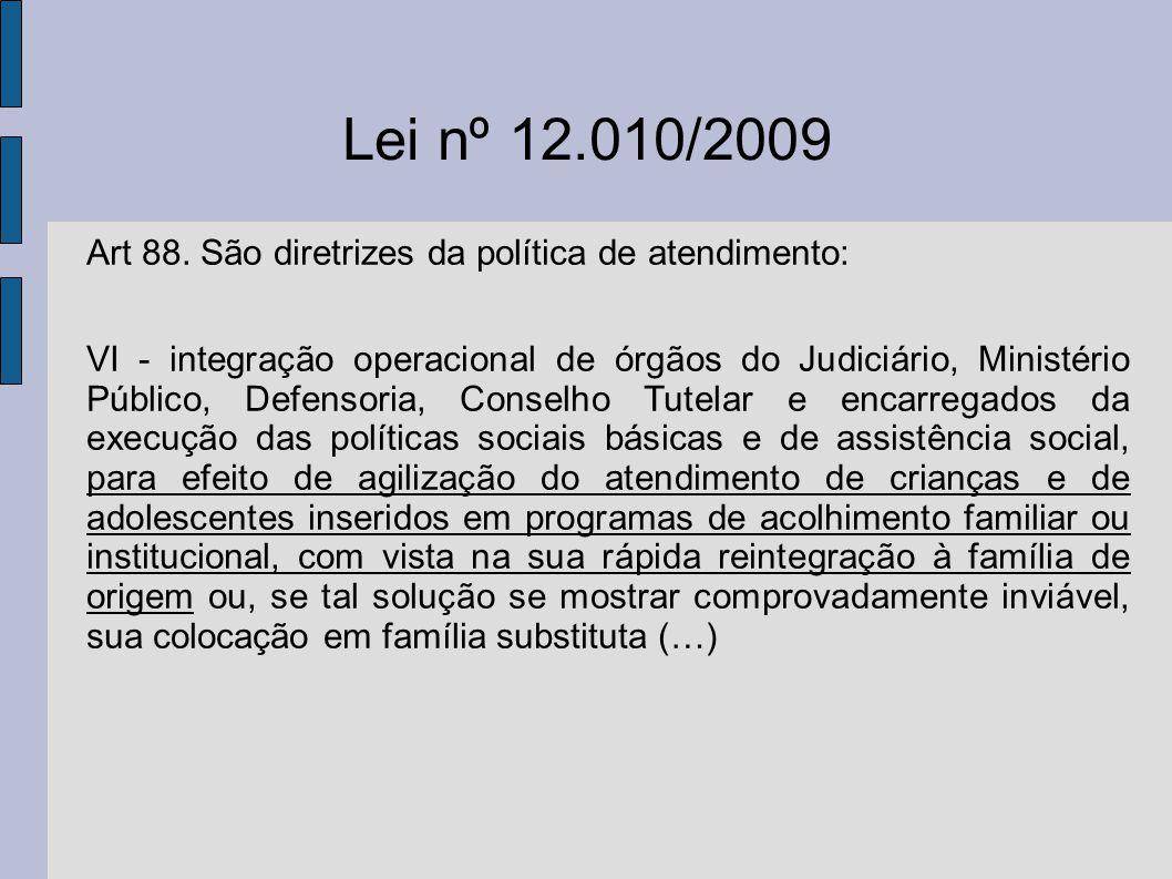 Lei nº 12.010/2009 Art 88. São diretrizes da política de atendimento: