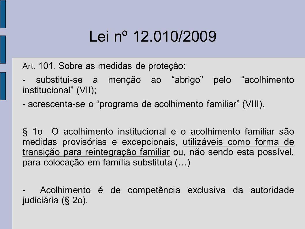 Lei nº 12.010/2009 Art. 101. Sobre as medidas de proteção: - substitui-se a menção ao abrigo pelo acolhimento institucional (VII);