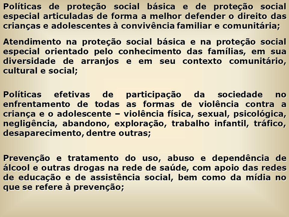Políticas de proteção social básica e de proteção social especial articuladas de forma a melhor defender o direito das crianças e adolescentes à convivência familiar e comunitária;