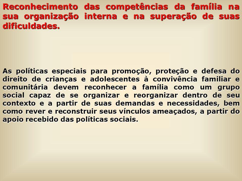 Reconhecimento das competências da família na sua organização interna e na superação de suas dificuldades.