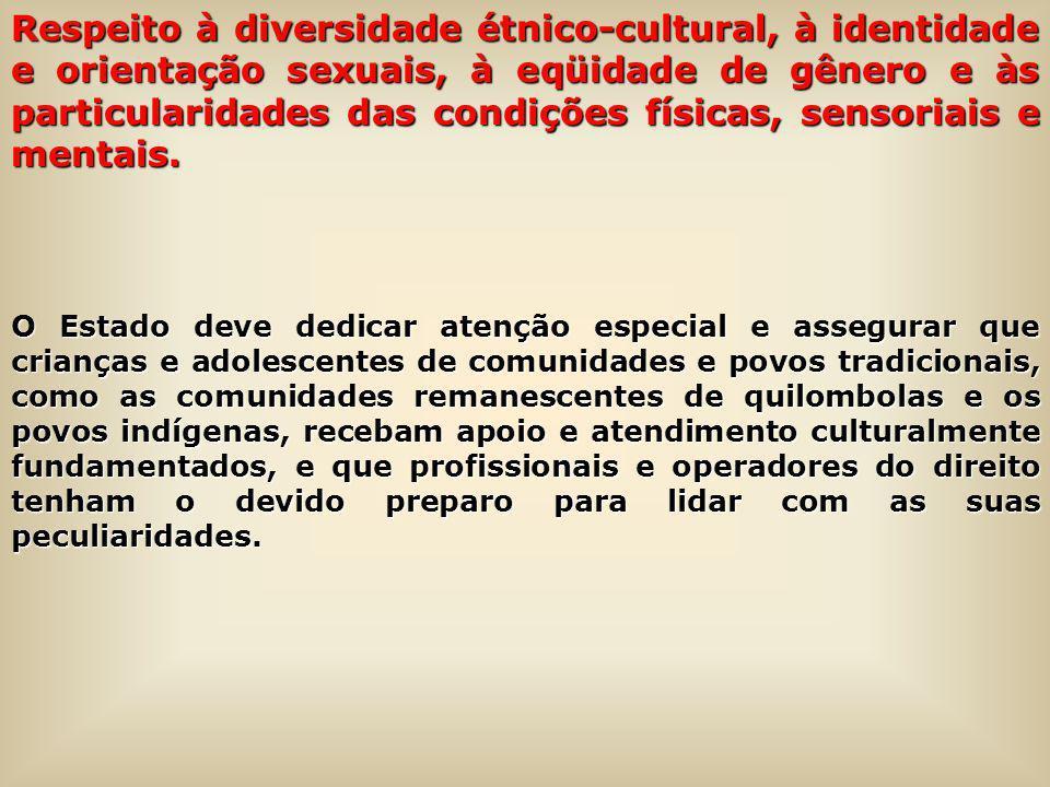 Respeito à diversidade étnico-cultural, à identidade e orientação sexuais, à eqüidade de gênero e às particularidades das condições físicas, sensoriais e mentais.
