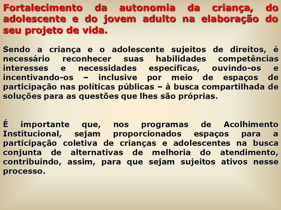Fortalecimento da autonomia da criança, do adolescente e do jovem adulto na elaboração do seu projeto de vida.