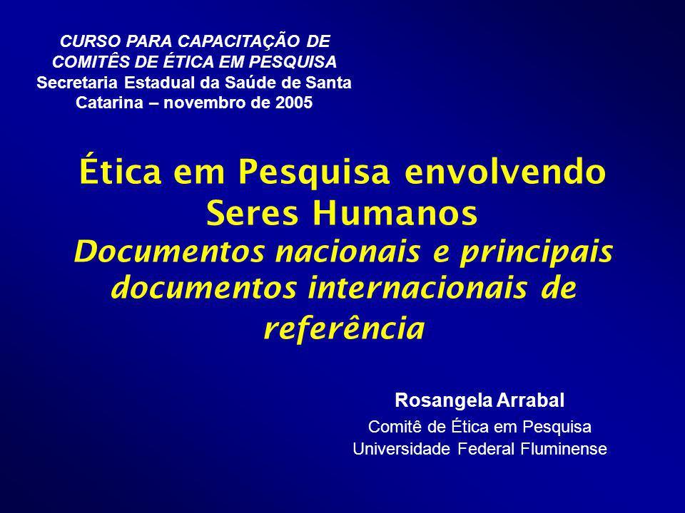 CURSO PARA CAPACITAÇÃO DE COMITÊS DE ÉTICA EM PESQUISA Secretaria Estadual da Saúde de Santa Catarina – novembro de 2005