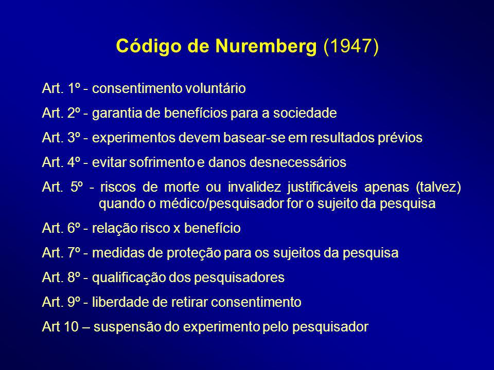 Código de Nuremberg (1947) Art. 1º - consentimento voluntário
