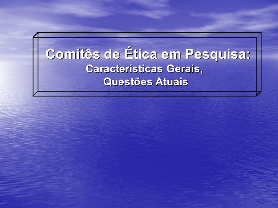 Comitês de Ética em Pesquisa: Características Gerais,
