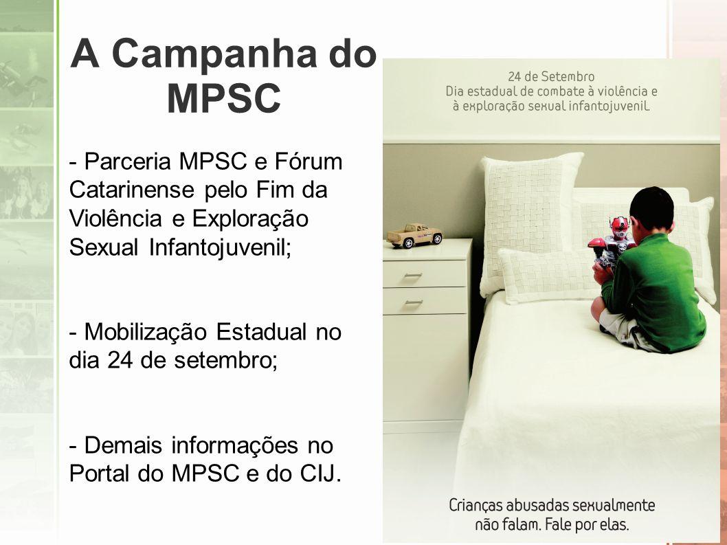 A Campanha do MPSC Parceria MPSC e Fórum Catarinense pelo Fim da Violência e Exploração Sexual Infantojuvenil;