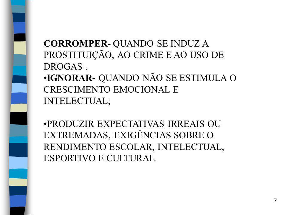 CORROMPER- QUANDO SE INDUZ A PROSTITUIÇÃO, AO CRIME E AO USO DE DROGAS .