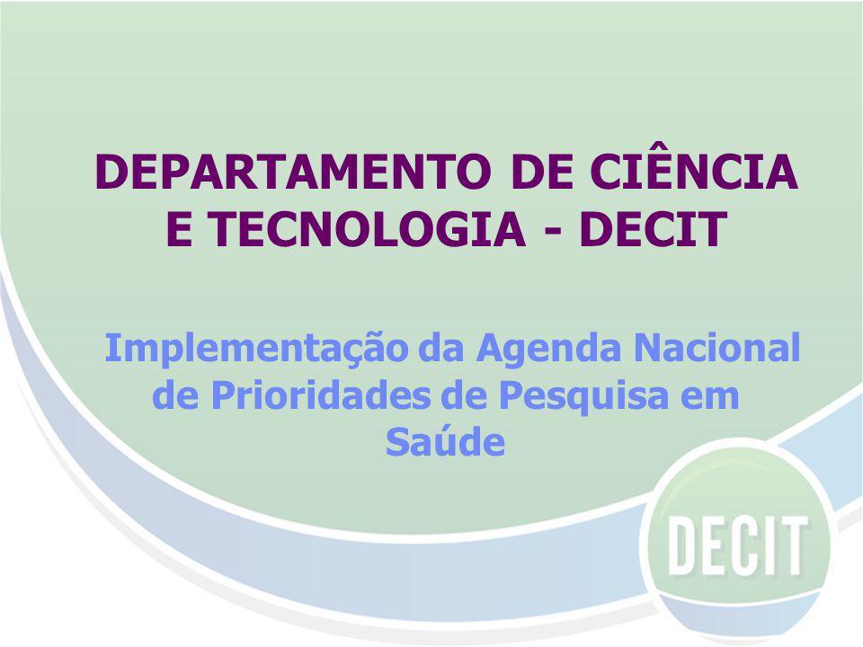 DEPARTAMENTO DE CIÊNCIA E TECNOLOGIA - DECIT Implementação da Agenda Nacional de Prioridades de Pesquisa em Saúde