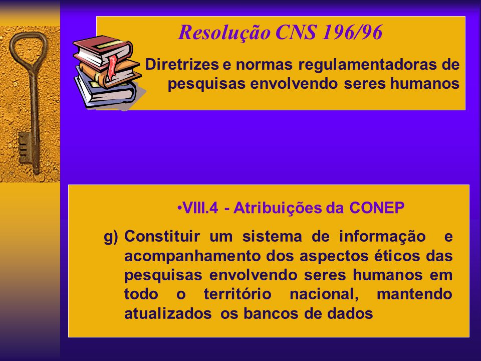 Resolução CNS 196/96 Diretrizes e normas regulamentadoras de pesquisas envolvendo seres humanos. VIII.4 - Atribuições da CONEP.