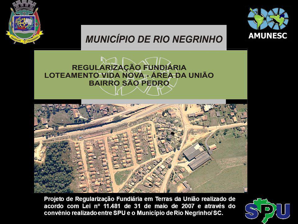Projeto de Regularização Fundiária em Terras da União realizado de acordo com Lei nº 11.481 de 31 de maio de 2007 e através do convênio realizado entre SPU e o Município de Rio Negrinho/ SC.