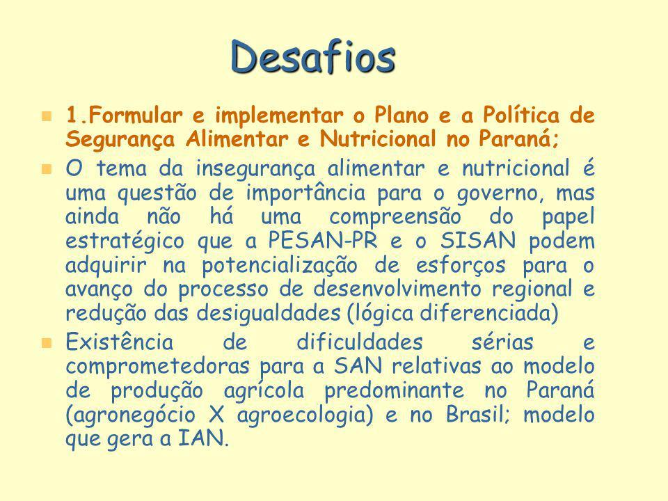 Desafios 1.Formular e implementar o Plano e a Política de Segurança Alimentar e Nutricional no Paraná;
