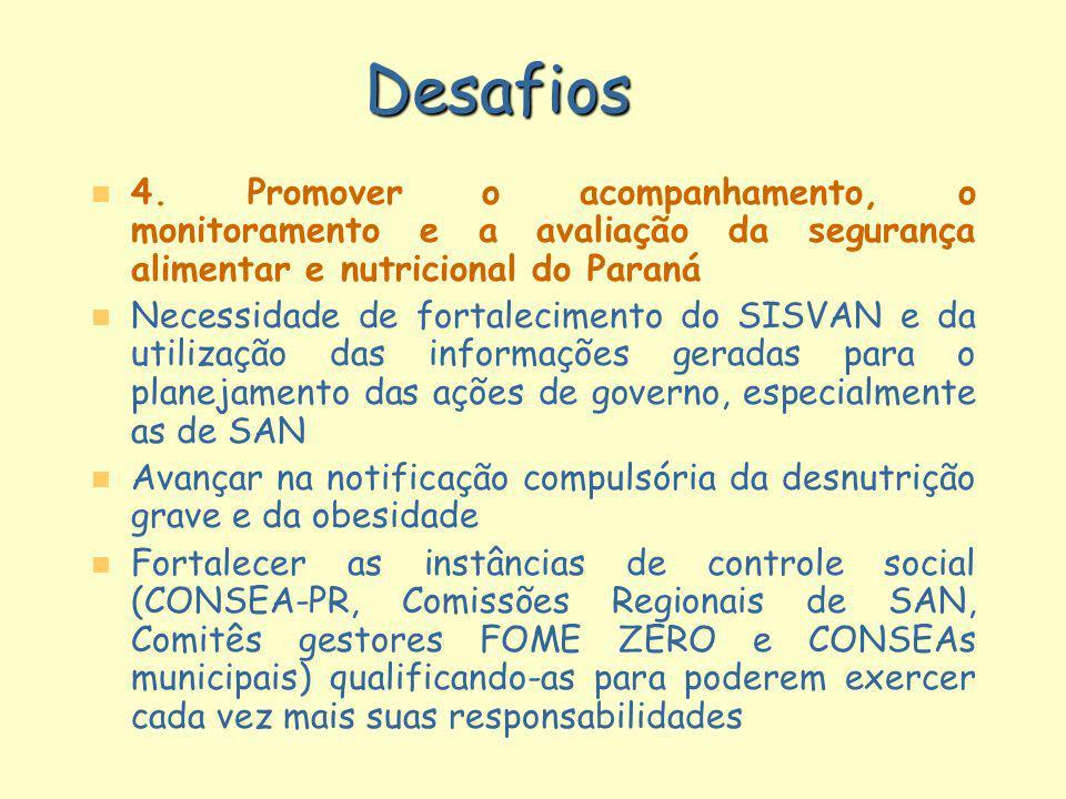 Desafios 4. Promover o acompanhamento, o monitoramento e a avaliação da segurança alimentar e nutricional do Paraná.